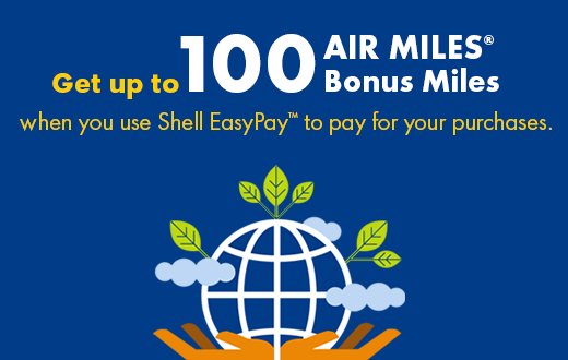 Get up to 100 AIRMILES BonusMiles when you use Shell EasyPay™ to pay for your purchases.